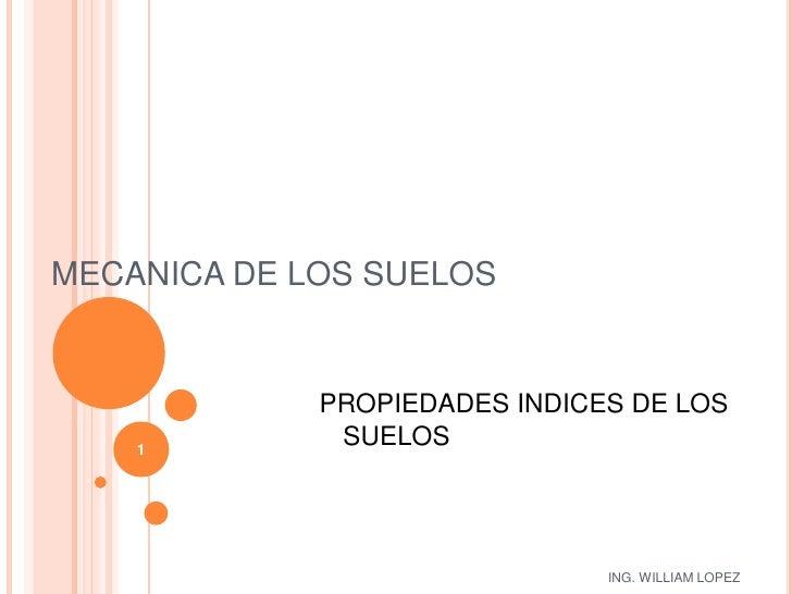 MECANICA DE LOS SUELOS<br />PROPIEDADES INDICES DE LOS SUELOS<br />1<br />