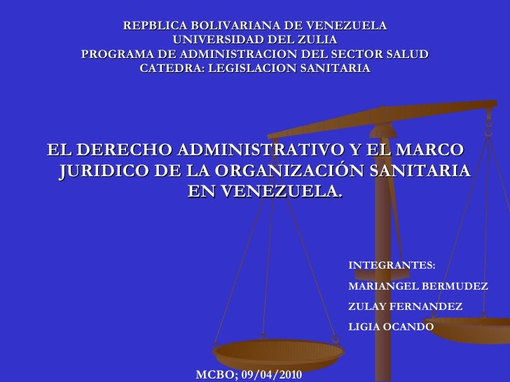 REPBLICA BOLIVARIANA DE VENEZUELA UNIVERSIDAD DEL ZULIA PROGRAMA DE ADMINISTRACION DEL SECTOR SALUD CATEDRA: LEGISLACION S...