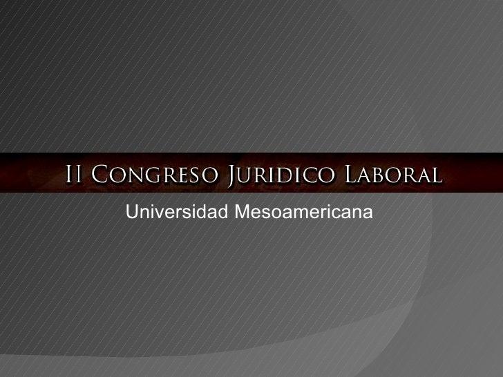 II CONGRESO JURIDICO LABORAL Universidad Mesoamericana