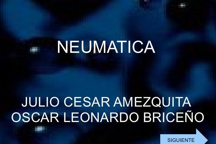 NEUMATICA  JULIO CESAR AMEZQUITA  OSCAR LEONARDO BRICEÑO   SIGUIENTE