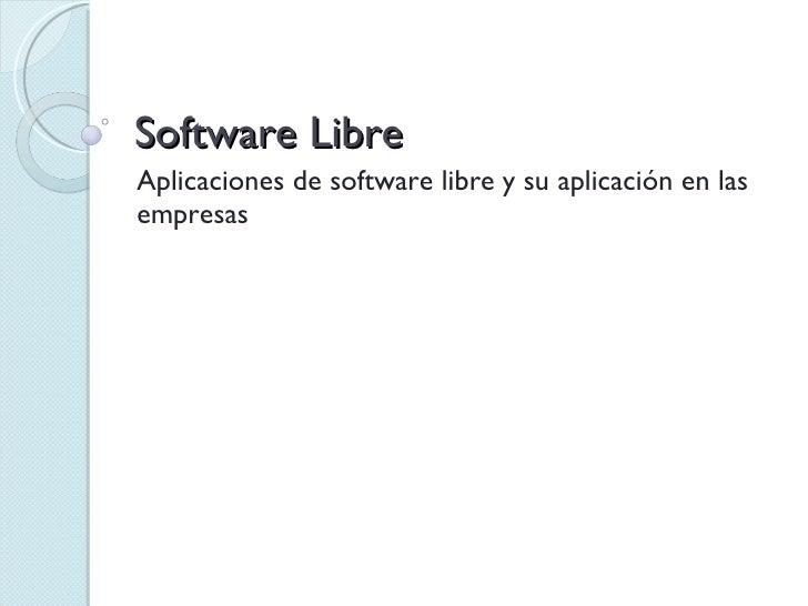 Software Libre Aplicaciones de software libre y su aplicación en las empresas