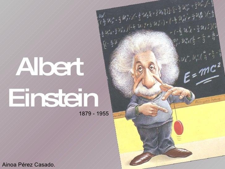 Albert  Einstein 1879 - 1955 Ainoa Pérez Casado.