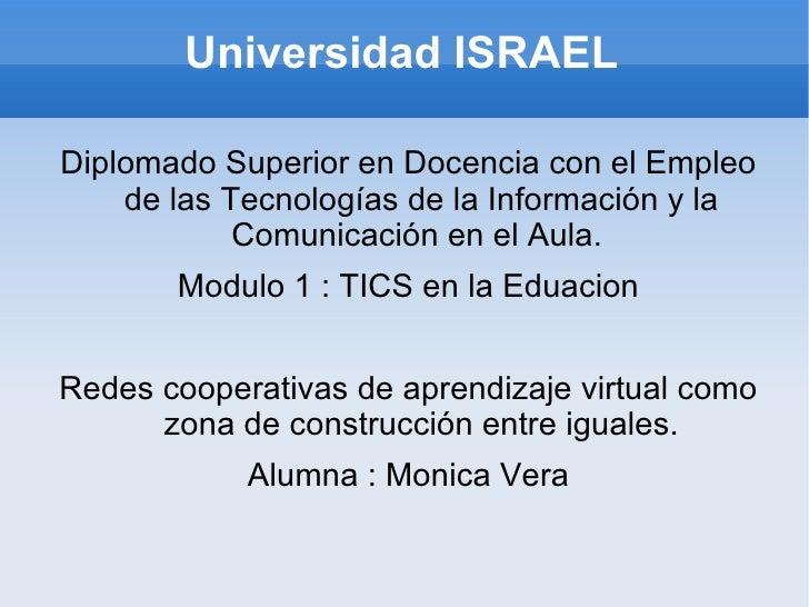 Universidad ISRAEL <ul><li>Diplomado Superior en Docencia con el Empleo de las Tecnologías de la Información y la Comunica...
