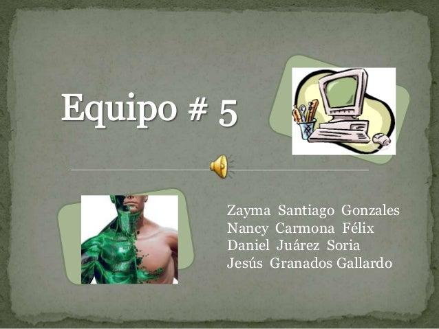 Zayma Santiago Gonzales Nancy Carmona Félix Daniel Juárez Soria Jesús Granados Gallardo
