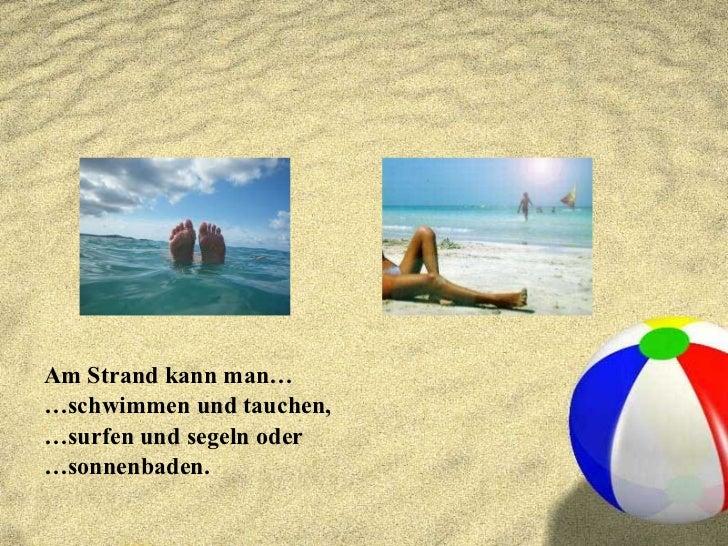 <ul><li>Am Strand kann man…  </li></ul><ul><li>… schwimmen und tauchen,  </li></ul><ul><li>… surfen und segeln oder  </li>...