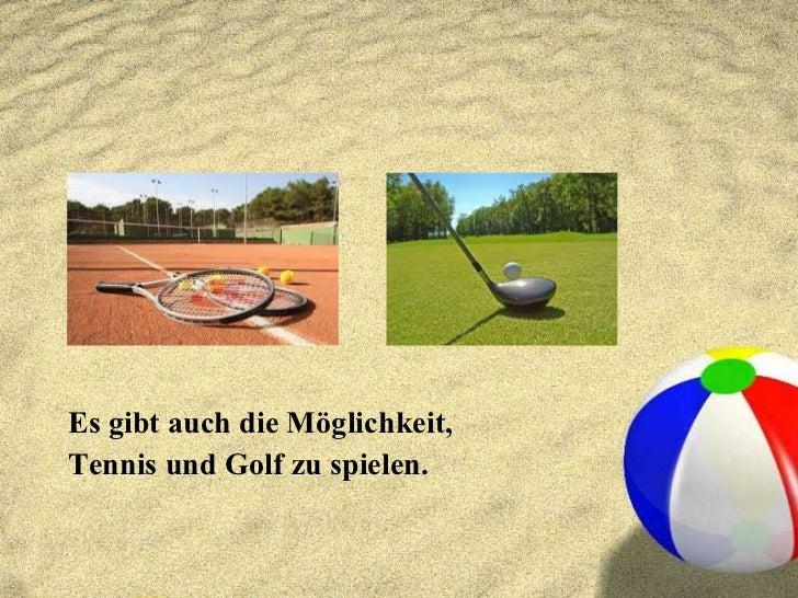 <ul><li>Es gibt auch die Möglichkeit,  </li></ul><ul><li>Tennis und Golf zu spielen. </li></ul>