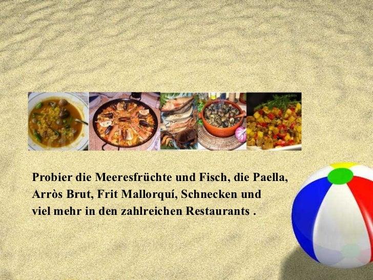 <ul><li>Probier die Meeresfrüchte und Fisch, die Paella,  </li></ul><ul><li>Arròs Brut, Frit Mallorquí, Schnecken und </li...