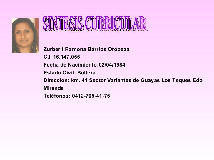 SINTESIS CURRICULAR Zurberit Ramona Barrios Oropeza C.I. 16.147.055 Fecha de Nacimiento:02/04/1984 Estado Civil: Soltera D...
