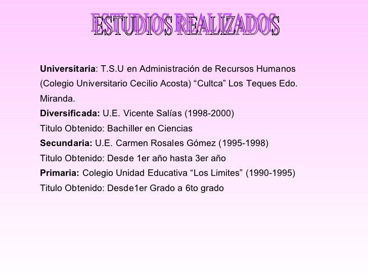 """ESTUDIOS REALIZADOS Universitaria : T.S.U en Administración de Recursos Humanos (Colegio Universitario Cecilio Acosta) """"Cu..."""