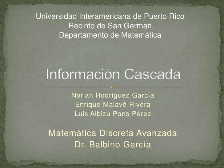 Información Cascada <br />Universidad Interamericana de Puerto Rico <br />Recinto de San German <br />Departamento de Mate...