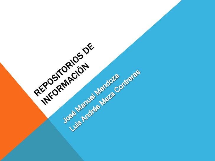 TABLA DE CONTENIDOS1- Definición2- Características3- Tipos de repositorios4- Principales repositorios5- Repositorios y la ...