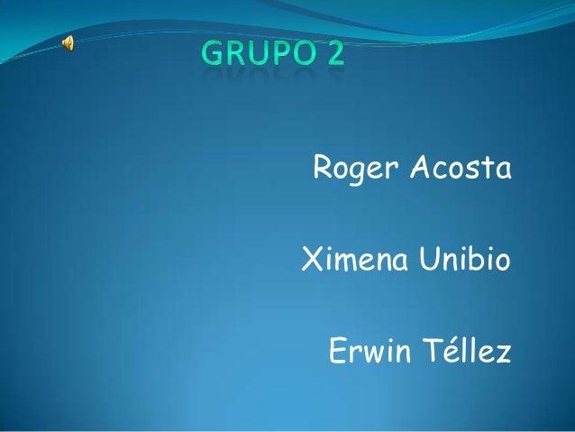 Roger AcostaXimena Unibio Erwin Téllez