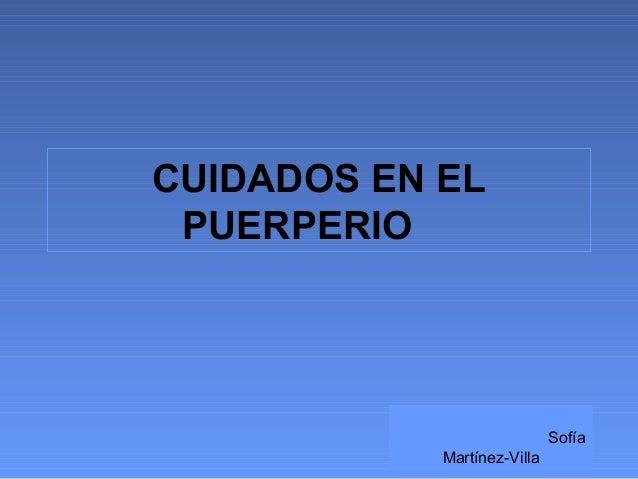 CUIDADOS EN EL PUERPERIO                             Sofía            Martínez-Villa