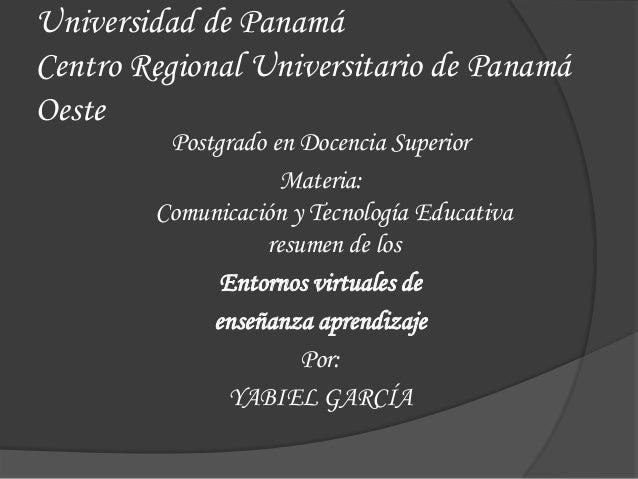Universidad de Panamá Centro Regional Universitario de Panamá Oeste Postgrado en Docencia Superior Materia: Comunicación y...