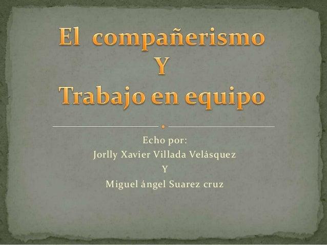 Echo por: Jorlly Xavier Villada Velásquez Y Miguel ángel Suarez cruz