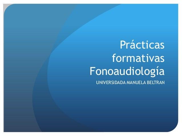 Prácticas  formativas  Fonoaudiología  UNIVERSIDADA MANUELA BELTRAN