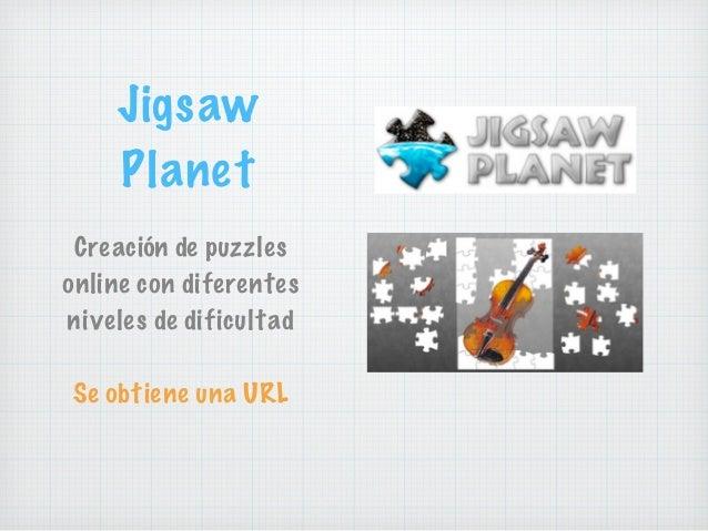 Creación de puzzles online con diferentes niveles de dificultad Se obtiene una URL Jigsaw Planet
