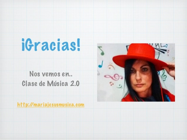¡Gracias! Nos vemos en.. Clase de Música 2.0 http://mariajesusmusica.com