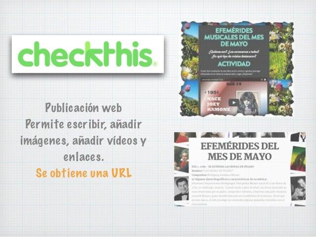 Publicación web Permite escribir, añadir imágenes, añadir vídeos y enlaces. Se obtiene una URL