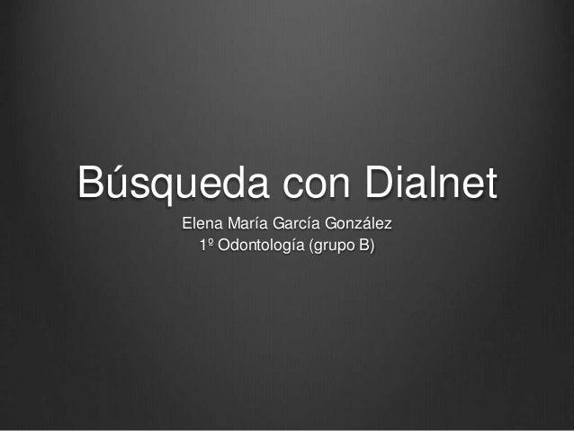 Búsqueda con Dialnet Elena María García González 1º Odontología (grupo B)