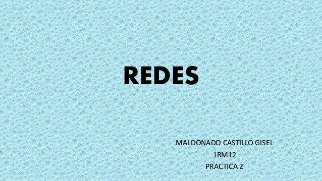REDES MALDONADO CASTILLO GISEL 1RM12 PRACTICA 2