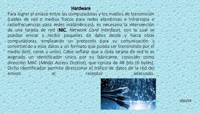 Hardware Para lograr el enlace entre las computadoras y los medios de transmisión (cables de red o medios físicos para red...