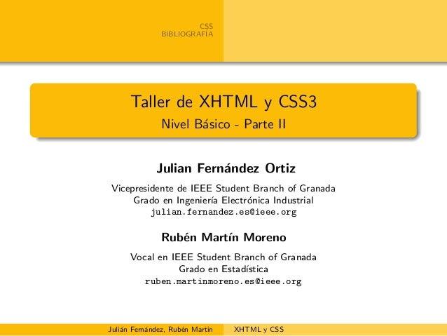CSS BIBLIOGRAF´IA Taller de XHTML y CSS3 Nivel B´asico - Parte II Julian Fern´andez Ortiz Vicepresidente de IEEE Student B...