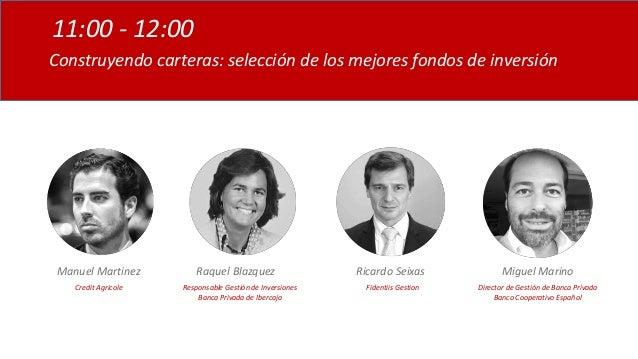 Construyendo carteras: selección de los mejores fondos de inversión 11:00 - 12:00 Manuel Martinez Credit Agricole Raquel B...