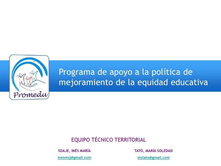 Programa de apoyo a la política de mejoramiento de la equidad educativa           EQUIPO TÉCNICO TERRITORIAL SOAJE, INÉS M...