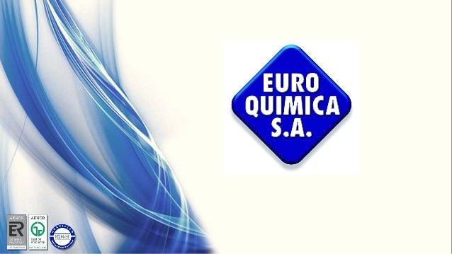 Introducción Fundada en 1974, Euroquímica, S.A. es una empresa española dedicada a la producción y comercialización de pro...