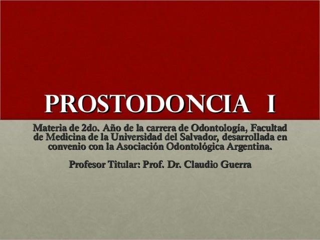 PROSTODONCIA IPROSTODONCIA I Materia de 2do. Año de la carrera de Odontología, FacultadMateria de 2do. Año de la carrera d...