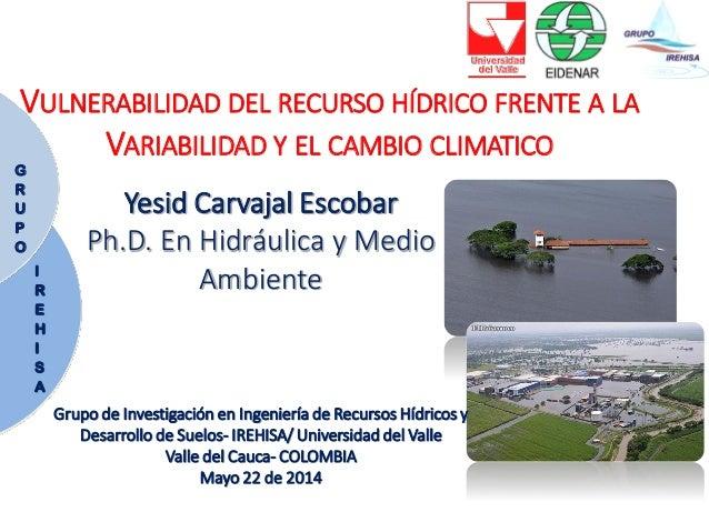 I R E H I S A G R U P O Yesid Carvajal Escobar Ph.D. En Hidráulica y Medio Ambiente Grupo de Investigación en Ingeniería d...