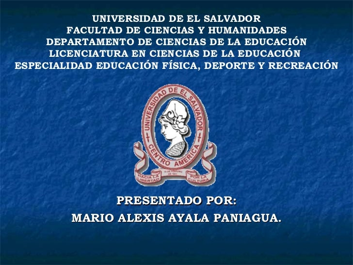 PRESENTADO POR: MARIO ALEXIS AYALA PANIAGUA. UNIVERSIDAD DE EL SALVADOR FACULTAD DE CIENCIAS Y HUMANIDADES DEPARTAMENTO DE...
