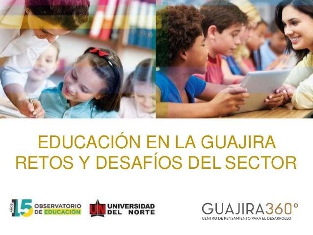 Documento: Educación en La Guajira: Retos y desafíos en el sector