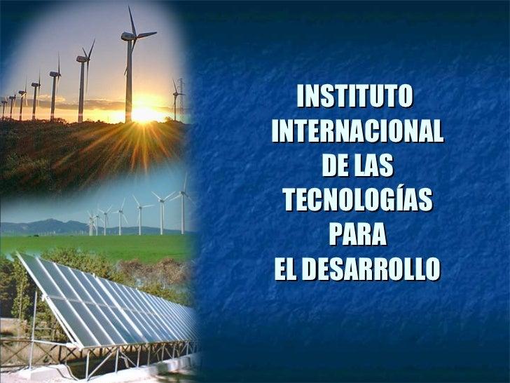 INSTITUTO  INTERNACIONAL DE LAS TECNOLOGÍAS PARA EL DESARROLLO