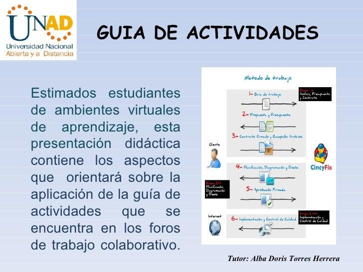 GUIA DE ACTIVIDADES Tutor: Alba Doris Torres Herrera Estimados estudiantes de  ambientes virtuales de aprendizaje, esta pr...