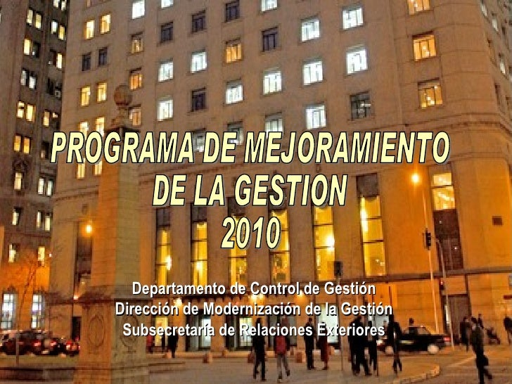 Departamento de Control de Gestión Dirección de Modernización de la Gestión Subsecretaría de Relaciones Exteriores PROGRAM...