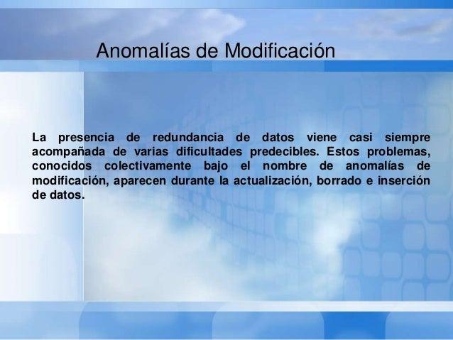 •Anomalías de actualización. La alteración de un único hecho, en este casola modificación del valor de un PROMEDIO, requie...