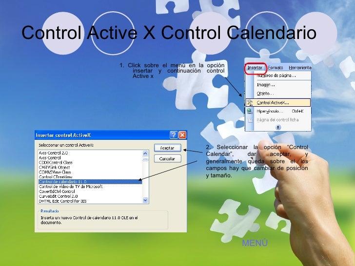 Control Active X Control Calendario <ul><li>1. Click sobre el menú en la opción insertar y continuación control Active x <...