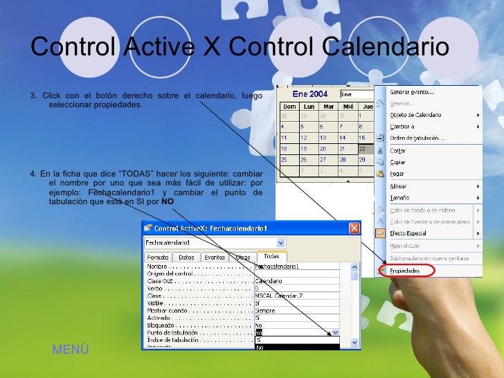 Control Active X Control Calendario <ul><li>3. Click con el botón derecho sobre el calendario, luego seleccionar propiedad...