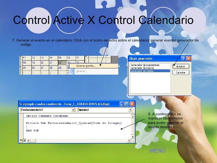Control Active X Control Calendario <ul><li>7. Generar el evento en el calendario: Click con el botón derecho sobre el cal...