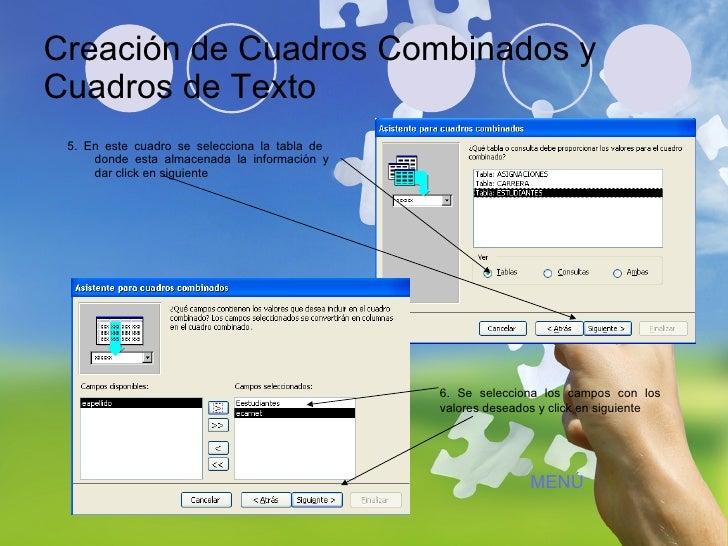 Creación de Cuadros Combinados y Cuadros de Texto <ul><li>5. En este cuadro se selecciona la tabla de  donde esta almacena...