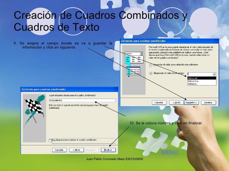 Creación de Cuadros Combinados y Cuadros de Texto <ul><li>9. Se asigna el campo donde se va a guardar la información y cli...
