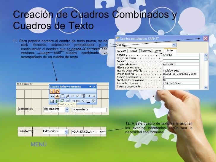 Creación de Cuadros Combinados y Cuadros de Texto <ul><li>11. Para ponerle nombre al cuadro de texto nuevo, se da click de...