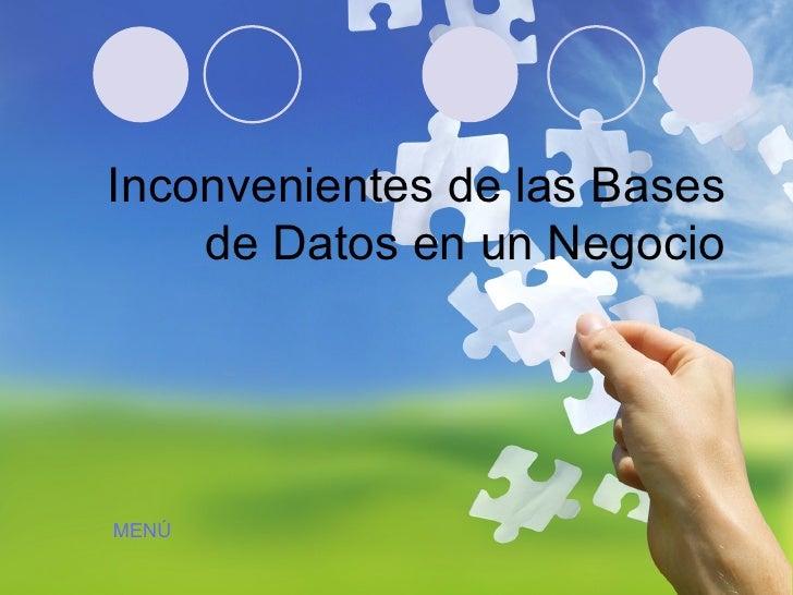 Inconvenientes de las Bases de Datos en un Negocio MENÚ