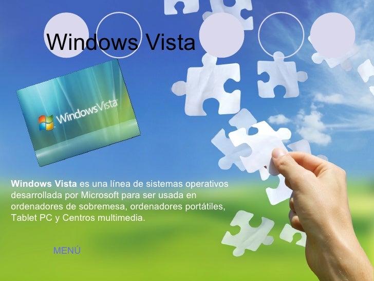 Windows Vista Windows Vista  es una línea de sistemas operativos desarrollada por Microsoft para ser usada en ordenadores ...