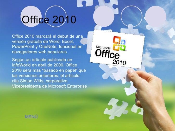 Office 2010 Office 2010 marcará el debut de una versión gratuita de Word, Excel, PowerPoint y OneNote, funcional en navega...