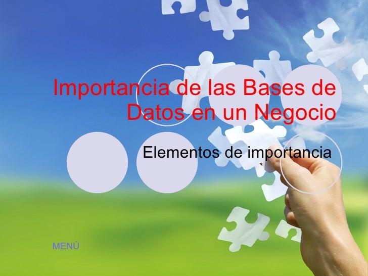 Importancia de las Bases de Datos en un Negocio Elementos de importancia  MENÚ