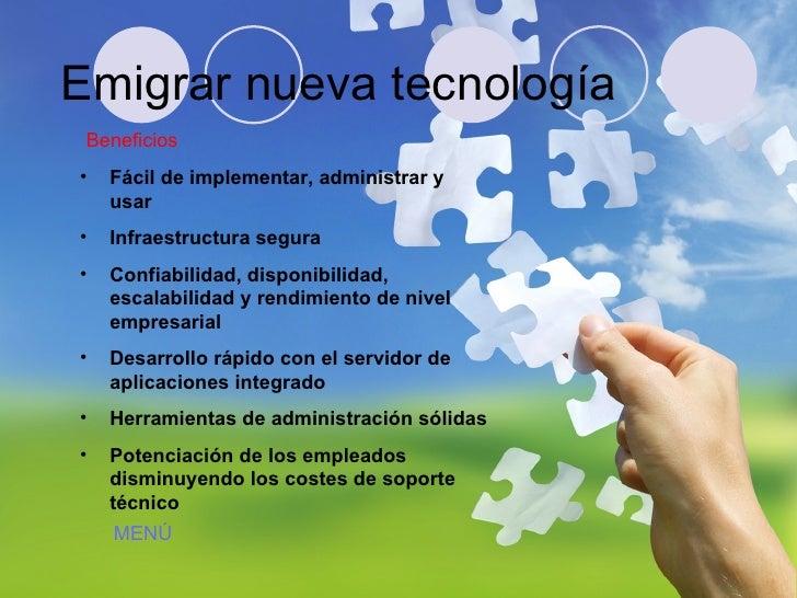 Emigrar nueva tecnología Beneficios <ul><li>Fácil de implementar, administrar y usar </li></ul><ul><li>Infraestructura seg...