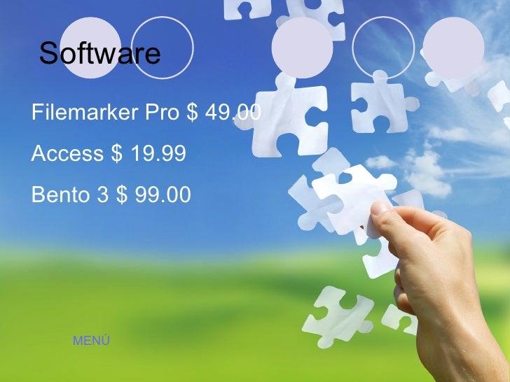 Software Filemarker Pro $ 49.00 Access $ 19.99 Bento 3 $ 99.00 MENÚ